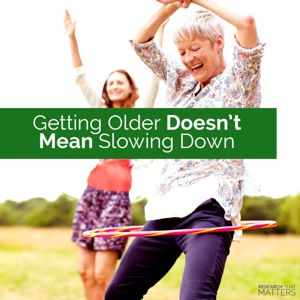 Getting older does not mean slowing down