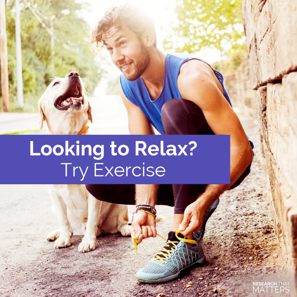 Looking to relax? Try Exercise